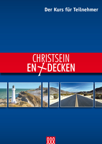 CHRISTSEIN ENTDECKEN - Der Kurs für Teilnehmer